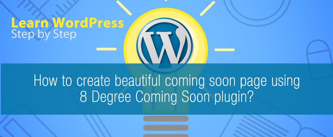 How to create beautiful coming soon page using 8 Degree Coming Soon plugin?
