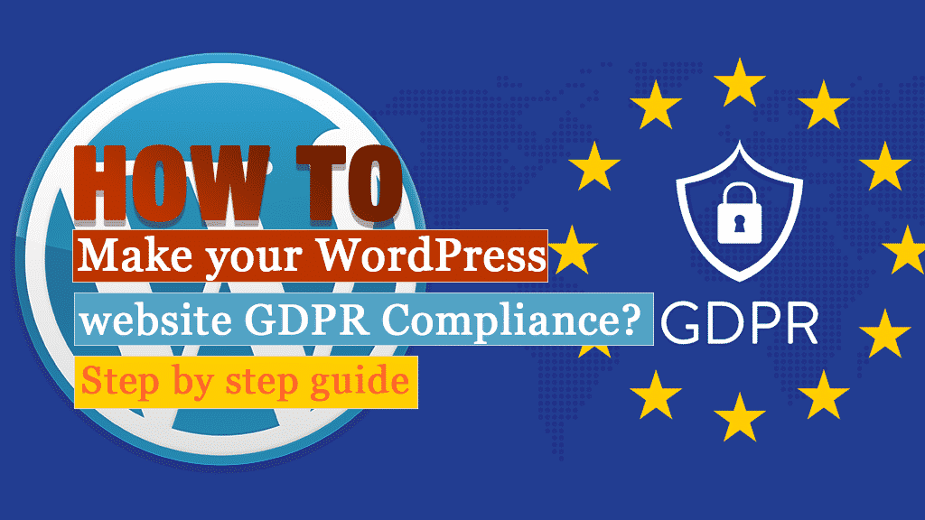 How to make your WordPress website GDPR Compliance? (Step by Step Guide)
