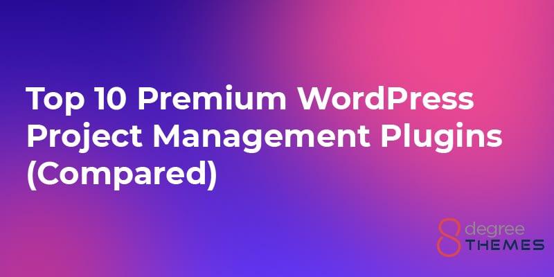 Top 10 Premium WordPress Project Management Plugins Compared