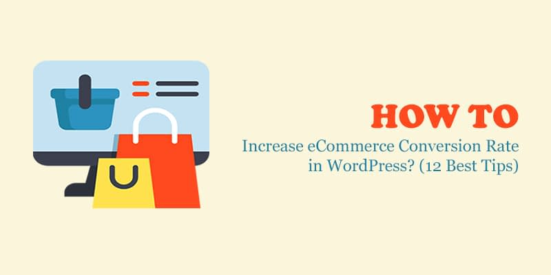 How to increase eCommerce Conversion Rate in WordPress? (12 Best Tips)