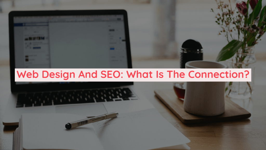 Web Design And SEO: What Is The Connection?