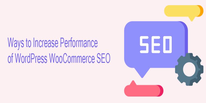Ways to Increase the Performance of WordPress WooCommerce SEO