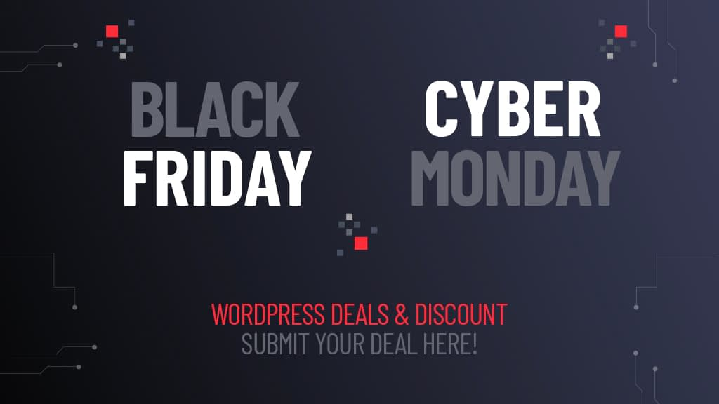 Black Friday and Cyber Monday Deals/Offers in WordPress- Submit Your Deals!