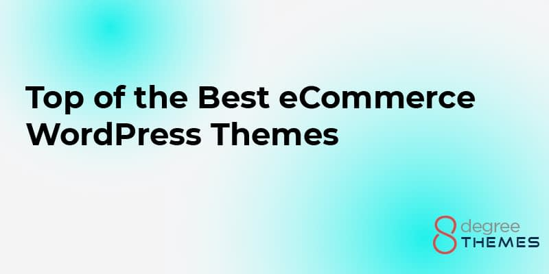 Top of the Best eCommerce WordPress Themes in 2021