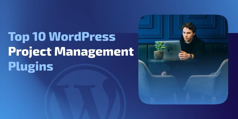 Top 10 WordPress Project Management Plugins